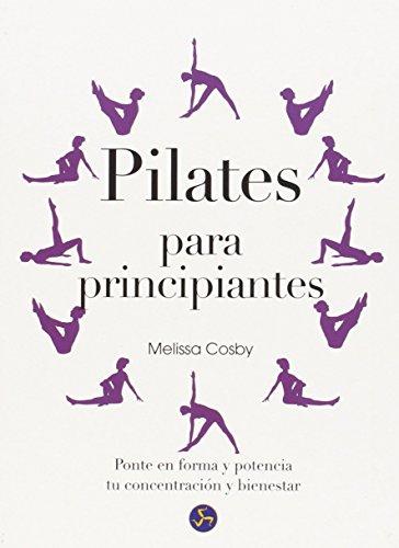 Pilates Para Principiantes. Ponte En Forma Y Potencia Tu Concentración Y Bienestar...