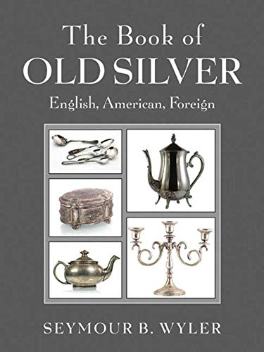 Compare Textbook Prices for The Book of Old Silver: English, American, Foreign 1 Edition ISBN 9781620872116 by Wyler, Seymour B.