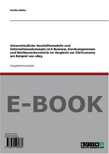 Unterschiedliche Geschäftsmodelle und Unternehmenskonzepte im E-Business. Kernkompetenzen und Wettbewerbsvorteile im Vergleich zur Old Economy am Beispiel von eBay.