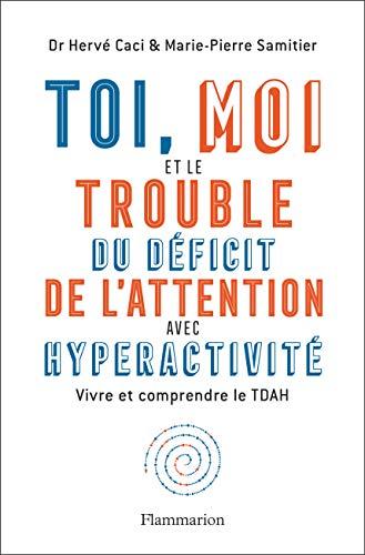 Toi, moi et le trouble du déficit de l'attention avec hyperactivité: Vivre et comprendre le TDAH