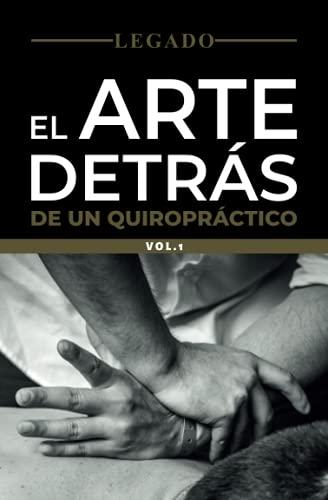 Legado: El arte detrás de un quiropráctico Vol.1 (Spanish Edition)