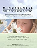 Mindfulness Skills for Kids & Teens: A Workbook for Clinicians & Clients with 154 Tools, Techniques, Activities & Worksheets