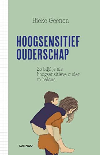 Hoogsensitief ouderschap: Zo blijf je als hoogsensitieve ouder in balans (Dutch Edition)