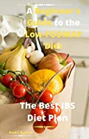 a beginner's guide to the low-fodmap diet: the best ibs diet plan (english edition)