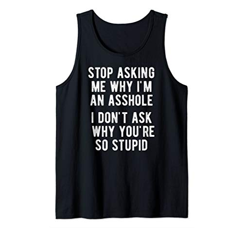 Stop Asking Me Why I'm an Asshole Funny Saying Meme Quote Tank Top