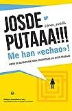 Josdeputaaa!!! Me han 'echao'!: Libro de autoayuda para encontrar un buen trabajo (Fuera de colección)