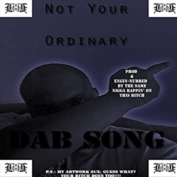 Not Ur Ordinary Dab Song