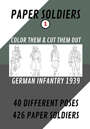 PAPER SOLDIERS - GERMAN INFANTRY 1939: COLOR THEM AND CUT THEM OUT