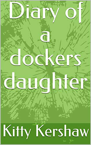 Diary of a dockers daughter (English Edition)