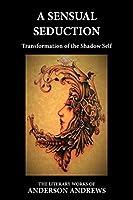 A Sensual Seduction: Transformation of the Shadow Self