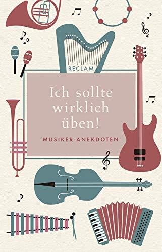 Ich sollte wirklich üben!: Musiker-Anekdoten