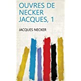 Ouvres de Necker Jacques, 1 (French Edition)