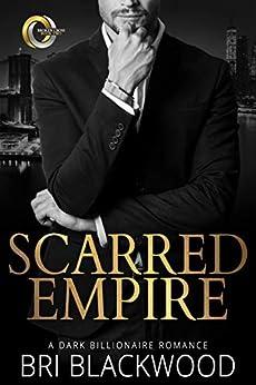 Scarred Empire: An Enemies to Lovers Dark Billionaire Romance (Broken Cross Book 2) by [Bri Blackwood]