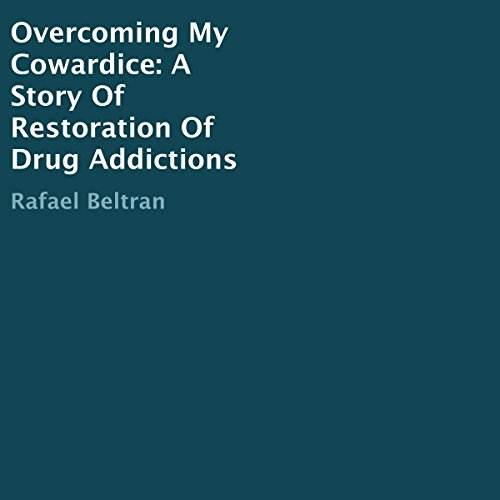 Overcoming My Cowardice: A Story of Restoration of Drug Addictions audiobook cover art