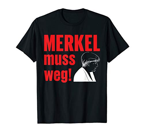 Merkel muss weg Freiheit Wiederstand Protest T-Shirt