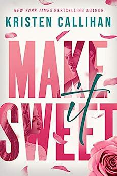 Make It Sweet by [Kristen Callihan]