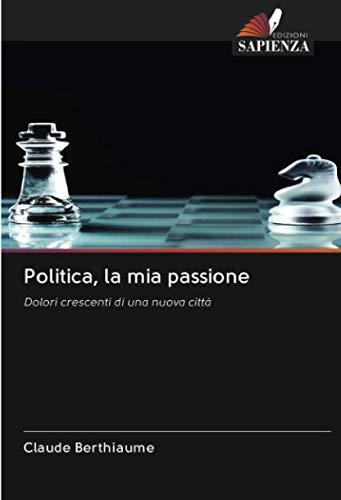 Politica, la mia passione: Dolori crescenti di una nuova città