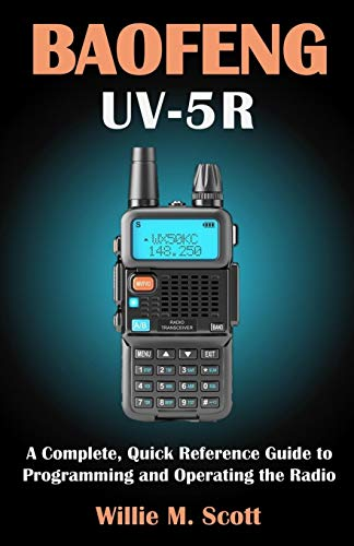 BAOFENG UV-5R: A Complete, Quick Reference Guide to Programming and Operating the Radio. Buy it now for 11.99