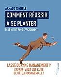 Comment réussir à se planter plus vite et plus efficacement. Lassé du fake management ? Offrez-vous une cure de détox managériale