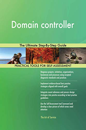 Domain controller The Ultimate Step-By-Step Guide (English Edition)