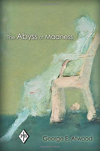 The Abyss of Madness (Psychoanalytic Inquiry Book Series)