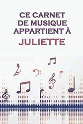 Ce carnet de musique appartient à Juliette: Cahier de partitions: Papier manuscrit / 12 portées par page / idée cadeau (French Edition)