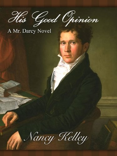 His Good Opinion: A Mr. Darcy Novel (Brides of Pemberley Book 1) by [Nancy Kelley]