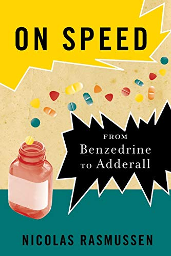 On Speed: From Benzedrine to Adderall