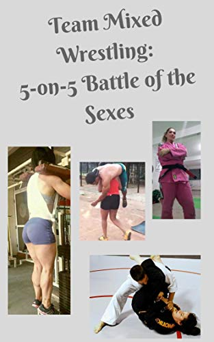 Team Mixed Wrestling: 5-on-5 Battle of the Sexes (English Edition)