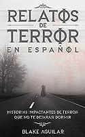 Relatos de Terror en Español: Historias Impactantes de Terror que no te Dejarán Dormir