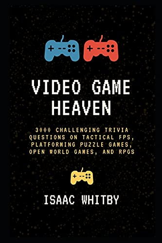 Video Game Heaven: 3000 Challenging Trivia Questions on Tactical FPS, Platforming Puzzle Games, Open World Games, and RPGs (Video Game History Trivia, Band 3)