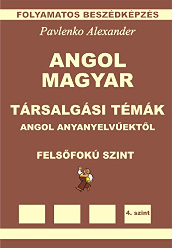 Angol-Magyar, Tarsalgasi Temak, angol anyanyelvuektol, Felsofoku Szint (English-Hungarian, Conversational Topics, Upper-Intermediate Level): English-Hungarian ... Fluency Practice Book 7) (English Edition)