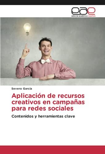 Aplicación de recursos creativos en campañas para redes sociales: Contenidos y herramientas clave