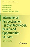 International Perspectives on Teacher Knowledge, Beliefs and Opportunities to Learn: TEDS-M Results (Advances in Mathematics Education)