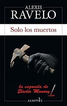 Solo los muertos (Serie Eladio Monroy nº 2) de [Alexis Ravelo]