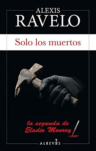 Portada del libro Solo los muertos de Alexis Ravelo