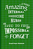Amazing Internal Medicine Nurse: Graph Paper Notebook Best Gift for Colleagues, Friends and Family 6x9 100 pages