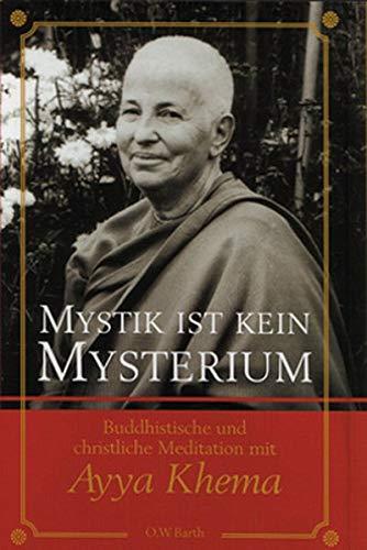 Mystik ist kein Mysterium: Buddhistische und christliche Meditation mit Ayya Khema