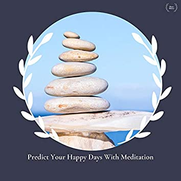 Predict Your Happy Days With Meditation