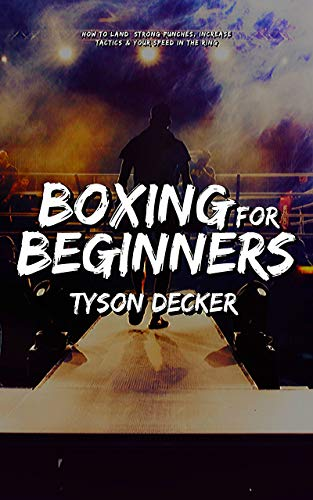 Boxing For Beginners: The Ultimate Beginners Crash Course to Learning Boxing