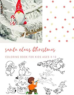 Santa Claus Christmas Coloring Book For Kids Ages 4-12: Christmas Gifts For Boy , Girls & Preschool Toddlers 1st 2nd 3rd 4th Grade - 100 Pages Vol 9