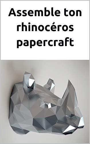 Assemble ton propre rhinocéros papercraft: Puzzle 3D | Sculpture en papier | Patron papercraft (Ecogami / sculpture en papier t. 21) (French Edition)