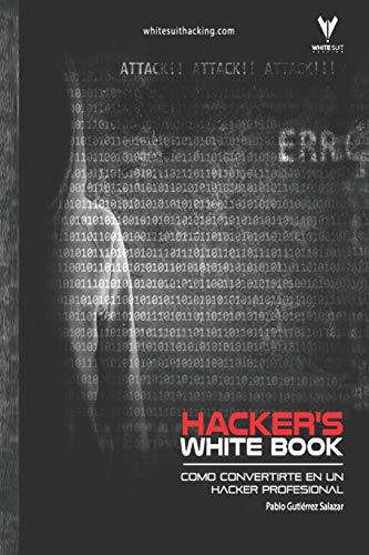 Hacker's WhiteBook (Español): Guía practica para convertirte en hacker profesional desde cero: 1 (Hacker's Books)