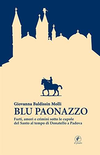 Blu paonazzo: Furti, amori e crimini sotto le cupole del Santo al tempo di Donatello a Padova...
