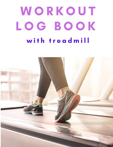 Workout Log Book With Treadmill: Daily Workout Journal I Training Log Book With Treadmill I treadmill walking And Running workouts