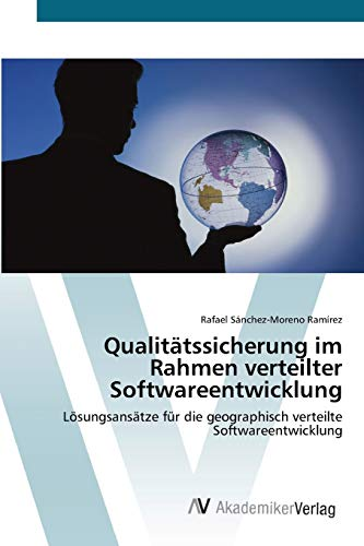 Qualitätssicherung im Rahmen verteilter Softwareentwicklung: Lösungsansätze für die geographisch verteilte Softwareentwicklung