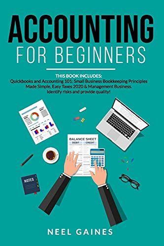 Compare Textbook Prices for Accounting for Beginners: This book includes: Quickbooks and Accounting Information Systems. Basic Bookkeeping & Accounting Principles, Taxes 2020 & ... Business.Identify risks and provide quality  ISBN 9798638565299 by Gaines, Neel