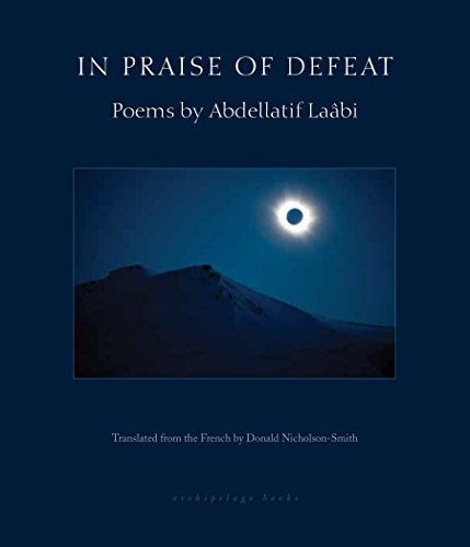 In Praise of Defeat: Poems by Abdellatif Laabi