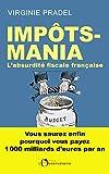 Impôts-mania - L'absurdité fiscale française