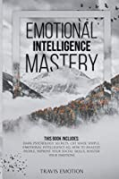 Emotional Intelligence Mastery: Dark Psychology Secrets, CBT Made Simple, Emotional Intelligence EQ, How to Analyze People, Improve Your Social Skills, Master Your Emotions